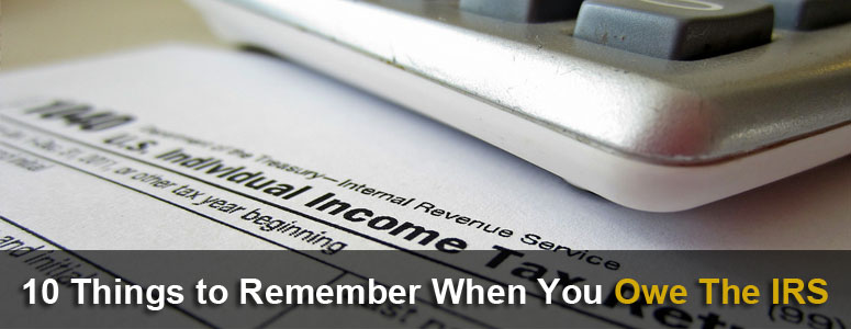 10 Things To Remember When You Owe The IRS